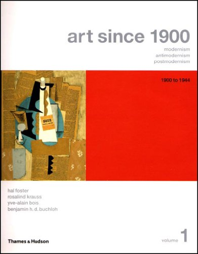 Art Since 1900: Modernism, Antimodernism, Postmodernism,...