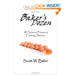 Baker's Dozen: 13 Science Fiction and Fantasy Stories by Scott W Baker