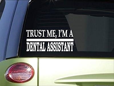 Trust me Dental Assistant *H509* 8 inch Sticker decal dentistry teeth bleach