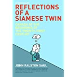 Reflections of a Siamese Twin: Canada at the Beginning of the Twenty-first Centuryby John Ralston Saul