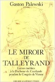 Le miroir de talleyrand lettres inedites a la duchesse de for Miroir winners