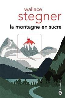 La montagne en sucre, Stegner, Wallace Earle