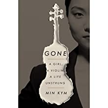 Gone: A Girl, a Violin, a Life Unstrung Audiobook by Min Kym Narrated by Rebecca Yeo