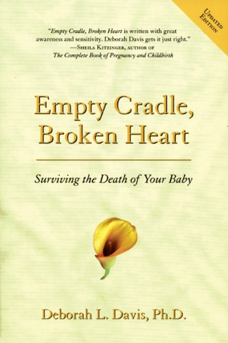 Empty Cradle, Broken Heart, Revised Edition: Surviving the Death of Your Baby
