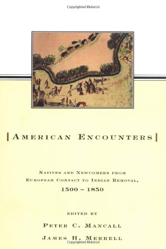 American Encounters: Natives And Newcomers From European Contact To Indian Removal, 1500-1850