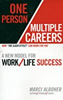 One Person/Multiple Careers: A New Model for Work/Life Success