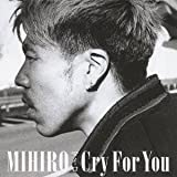 Cry For You��MIHIRO �`�}�C���`