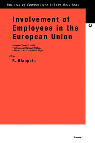 Involvement of Employees in the European Union, Works Councils, Company Statute, Information and Consultation Rights: European Works Councils, the ... of Comparative Labour Relations Series)