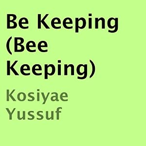 Be Keeping: Bee Keeping | [Kosiyae Yussuf]