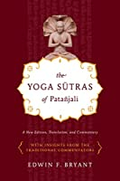 The Yoga Sutras of Patanjali: A New Edition, Translation, and Commentary with Insights from the Traditional Commentators