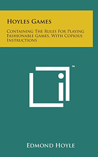 Hoyles Games: Containing the Rules for Playing Fashionable Games, with Copious Instructions