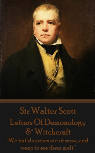 "Sir Walter Scott - Letters Of Demonology & Witchcraft: ""We build statues out of snow, and weep to see them melt."""