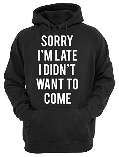 sorry-im-late-i-didnt-want-to-come-funny-quote-awesome-style-women-men-unisex-black-hoodie