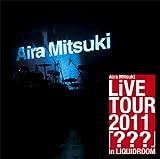 Aira Mitsuki LiVE TOUR 2011『???』 in LIQUIDROOM [DVD]