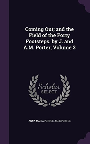 Coming Out; and the Field of the Forty Footsteps. by J. and A.M. Porter, Volume 3