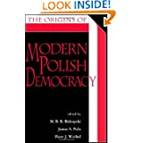 The Origins of Modern Polish Democracy (Polish and Polish American Studies)