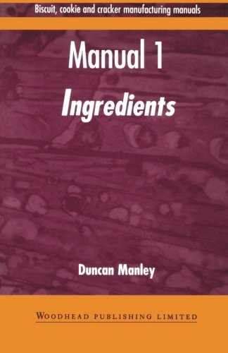 Biscuit, Cookie, and Cracker Manufacturing, Manual 1: Ingredients (Woodhead Publishing Series in Food Science, Technology and Nutrition) (Volume 1)