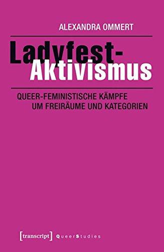 ladyfest-aktivismus-queer-feministische-kampfe-um-freiraume-und-kategorien-queer-studies
