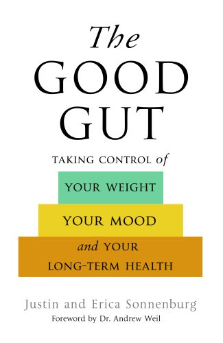 The Good Gut: Taking Control of Your Weight, Your Mood, and Your Long Term Health