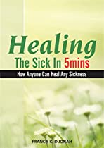 Healing The Sick In Five Minutes:how Anyone Can Heal Any Sickness