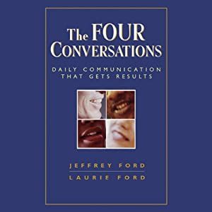 The Four Conversations: Daily Communication That Gets Results | [Jefferey Ford, Laurie Ford]
