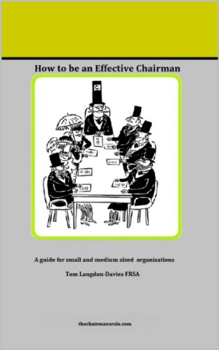 How to be an Effective Chairman: A Guide to Chairing in Small and Medium Sized Organisations