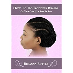 How To Do Goddess Braids On Your Own Hair Step By Step