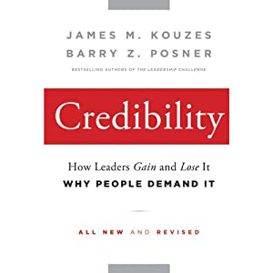 Credibility: How Leaders Gain and Lose It, Why People Demand It, 2nd Edition   [James M. Kouzes, Barry Z. Posner]