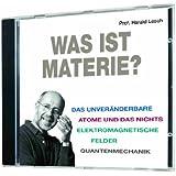 Was ist Materie? (Das Unveränderbare, Atome und das Nichts, Elektromagnetische Felder, Quantenmechanik) 1 CD, Länge: ca. 58 Min.
