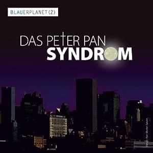 Das Peter Pan Syndrom (Blauer Planet 2) Hörspiel