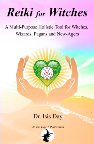 Reiki for Witches: A Multi-Purpose Holistic Tool For Witches, Wizards, Pagans and New-Agers