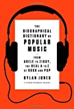The Biographical Dictionary of Popular Music: From Adele to Ziggy, the Real A to Z of Rock and Pop (1250031869) by Jones, Dylan