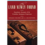 The Land Newly Found: Eyewitness Accounts of the Canadian Immigrant Experienceby J.  L. Granatstein