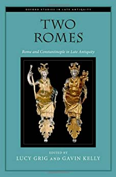 Two Romes : Rome and Constantinople in late antiquity