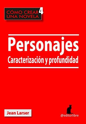 Cómo crear una novela. Personajes 2.: Caracterización y Profundidad