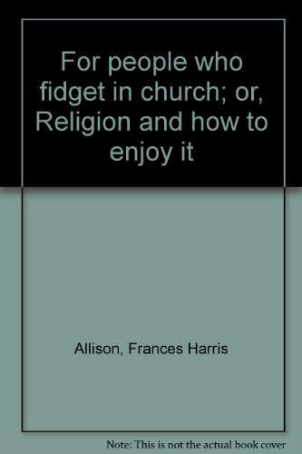 For People Who Fidget in Church; or, Religion and How to Enjoy it PDF