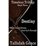 Timeless Trilogy, Book Three, Destiny ~ Tallulah Grace