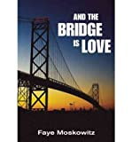 [ And the Bridge Is Love (W/New Introd)[ AND THE BRIDGE IS LOVE (W/NEW INTROD) ] By Moskowitz, Faye ( Author )Oct-25-2011 Paperback