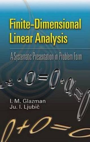 Finite-Dimensional Linear Analysis: A Systematic Presentation in Problem Form (Dover Books on Mathematics)