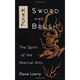 "Sword and Brush: The Spirit of the Martial Artsvon ""Dave Lowry"""