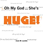 Oh My God...She's Huge! | Joan M. Landis