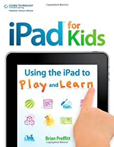 iPad for Kids: Using the iPad to Play and Learn from Course Technology PTR