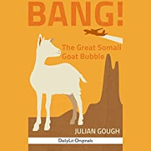 BANG!: The Great Somali Goat Bubble (       UNABRIDGED) by Julian Gough Narrated by Fleet Cooper
