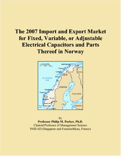 The 2007 Import and Export Market for Fixed, Variable, or Adjustable Electrical Capacitors and Parts Thereof in Norway