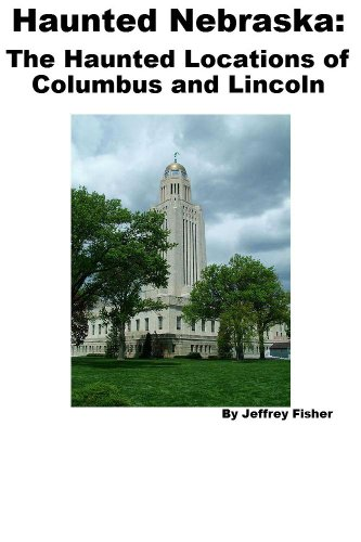 Jeffrey Fisher - Haunted Nebraska: The Haunted Locations of Bellevue and Omaha (English Edition)