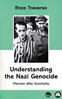 Understanding The Nazi Genocide: Marxism after Auschwitz (IIRE (International Institute for Resear)