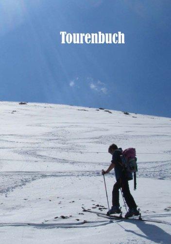 Tourenbuch - Einschreibbuch für Skitouren: Wanderungen etc. Schneeschuhtouren, Wintertouren, Winterbergsteigen, Bergsteigen, Expiditionen, Überschreitungen, Fernwanderungen, Transalp, Haute Route