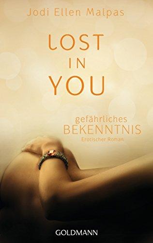 Jodi Ellen Malpas - Lost in you. Gefährliches Bekenntnis: Erotischer Roman (German Edition)