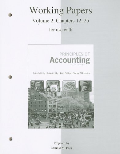 Principles of Accounting Working Papers, Volume 2: Chapters 12-25 By Patricia A. Libby, Robert Libby, Fred Phillips
