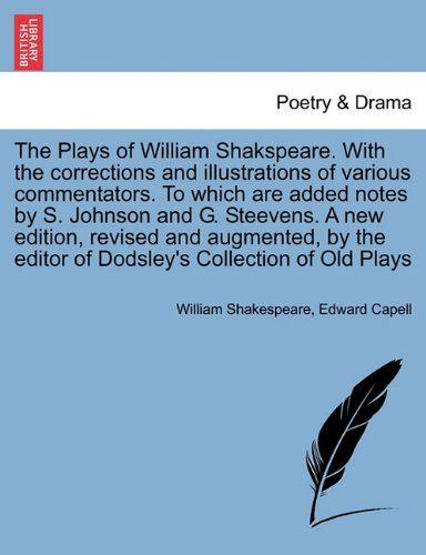 The Plays of William Shakspeare. With the corrections and illustrations of various commentators. To which are added notes by S. Johnson and G. Steevens. VOLUME THE FIRST, A NEW EDITION